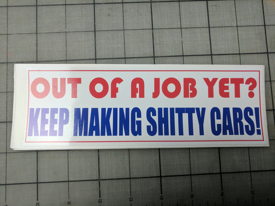 Out of a job yet? Keep making shitty cars!