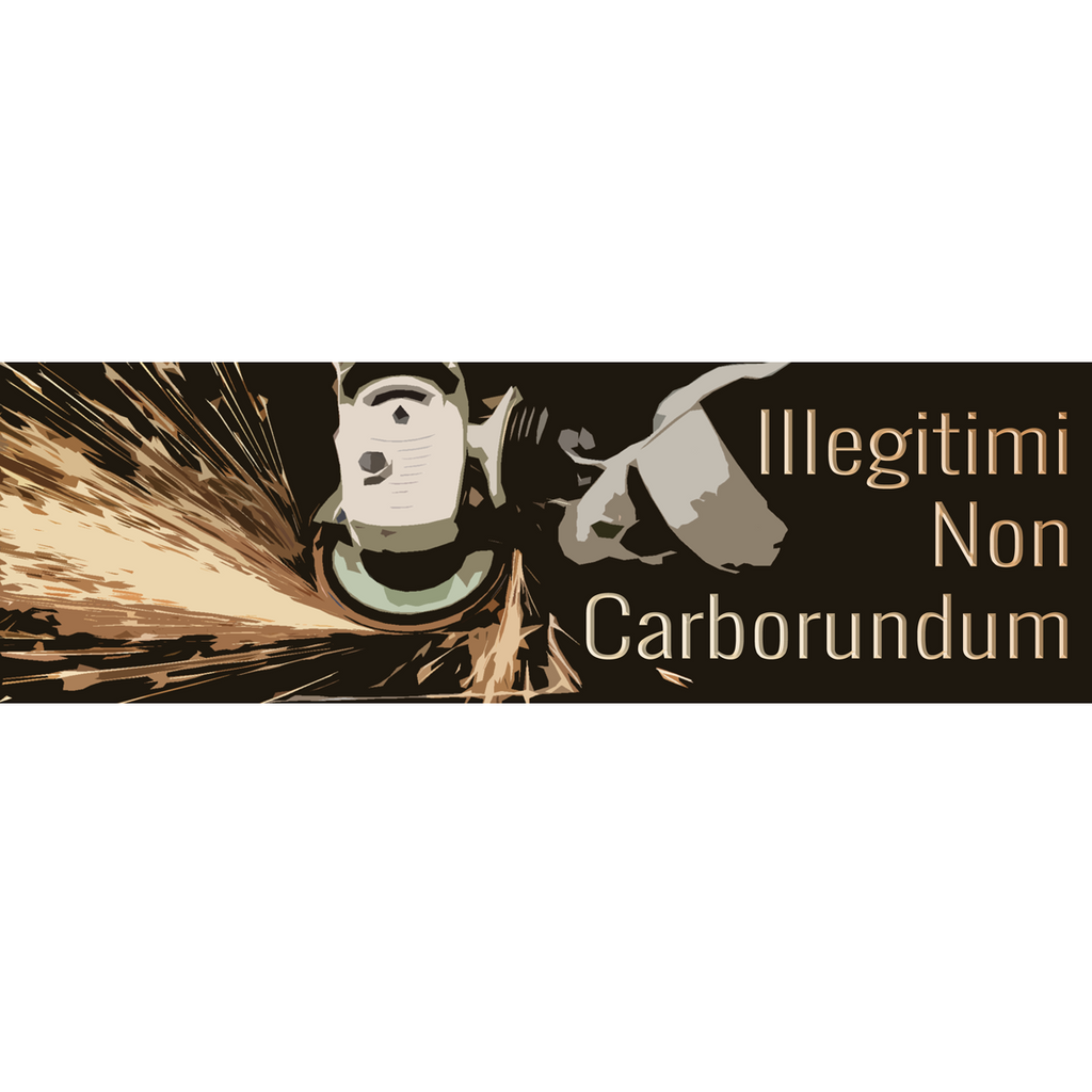 Don't let the bastards grind you down 'Illegitimi non carborundum'