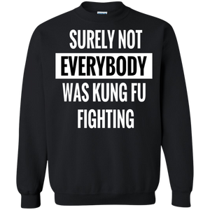 Crewneck-Surely Not Everybody was Kung Fu Fighting-Black - JaZazzy