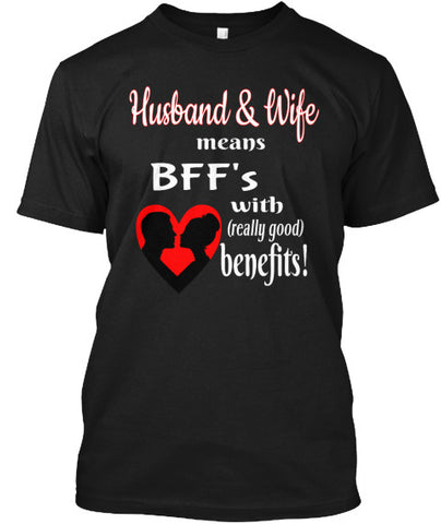 Husband and Wife BFF's w/Benefits T-Shirts - JaZazzy