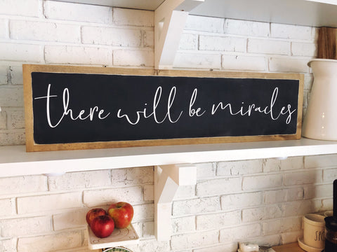 "There will be miracles 38""x10"" Wood Sign"
