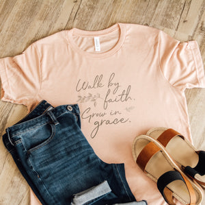 Walk by faith, Grow in grace Tee