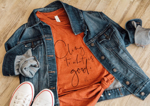 Cling to What is Good Tee