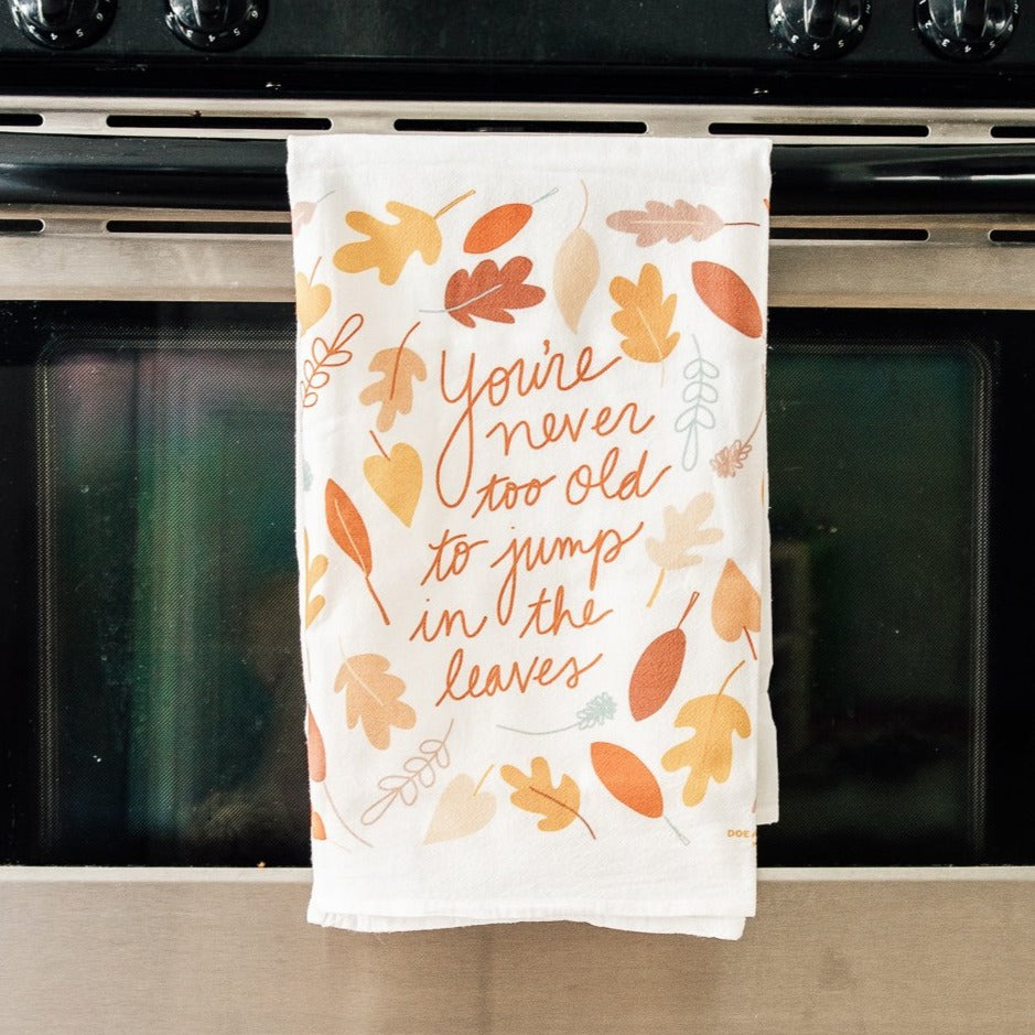 You're Never Too Old | Flour Sack Towel