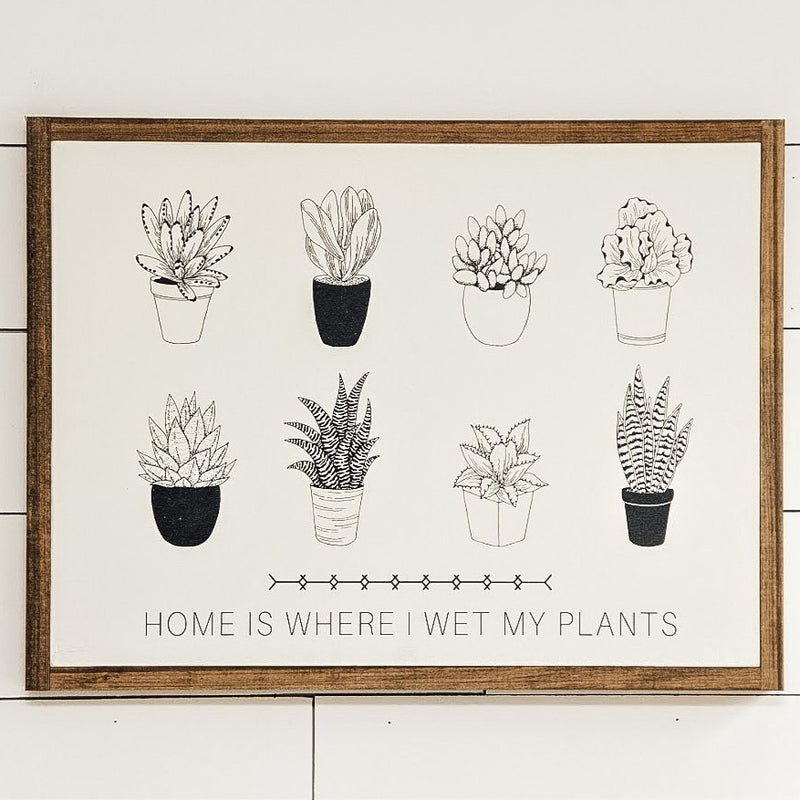 Home is where I wet my plants Sign