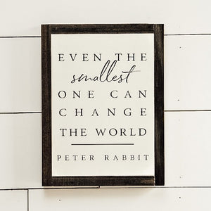 Even the smallest one can change the world Sign