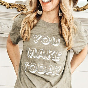 You Make Today Shirt