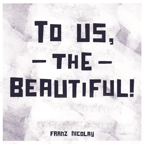 Franz Nicolay - To Us The Beautiful!