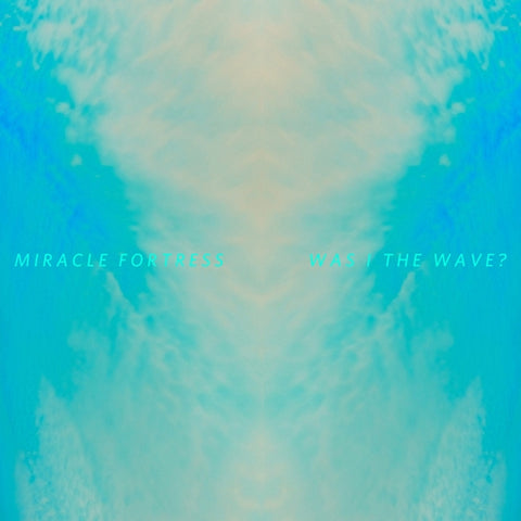 Miracle Fortress - Was I The Wave