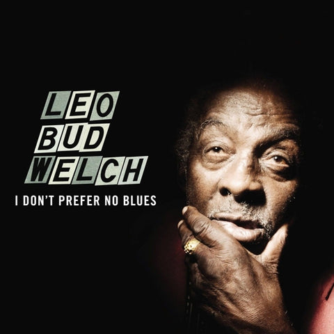 Leo Welch - I Don't Prefer No Blues
