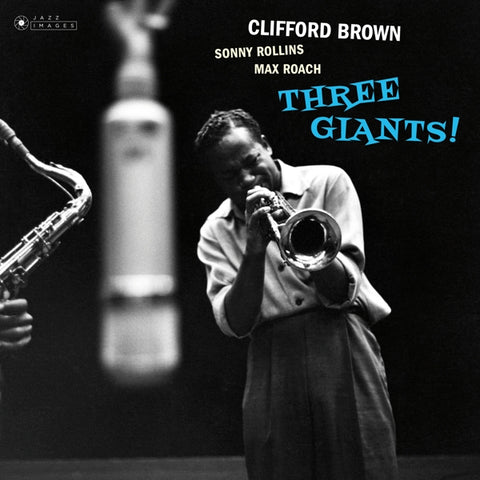 Clifford Brown & Sonny Rollins - Three Giants!