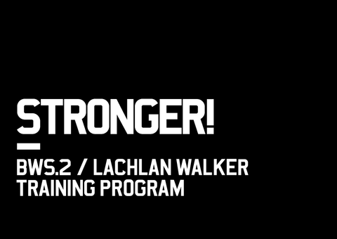 STRONGER! BWS.2 Training Program / Lachlan Walker
