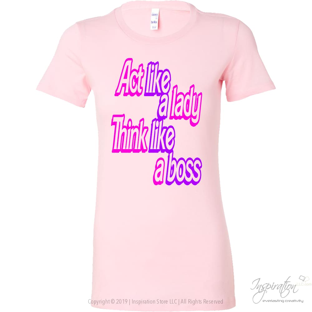 Act Like A Lady Think Like A Boss - (2 Styles) - T-Shirt - Bella Womens Shirt / Pink / S - Inspiration Store Llc
