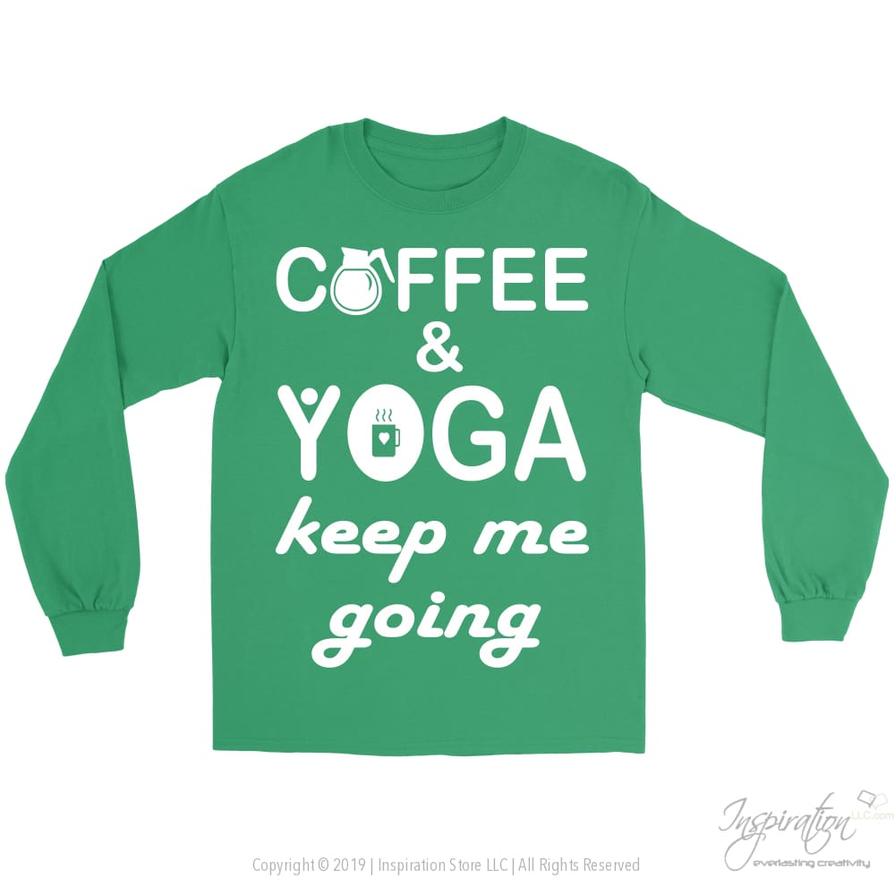 Coffee & Yoga Keep Me Going - (Style A) - T-Shirt - Gildan Long Sleeve Tee / Kelly Green / S - Inspiration Store Llc