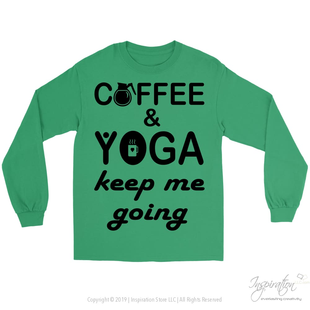 Coffee & Yoga Keep Me Going - (Style B) - T-Shirt - Gildan Long Sleeve Tee / Kelly Green / S - Inspiration Store Llc