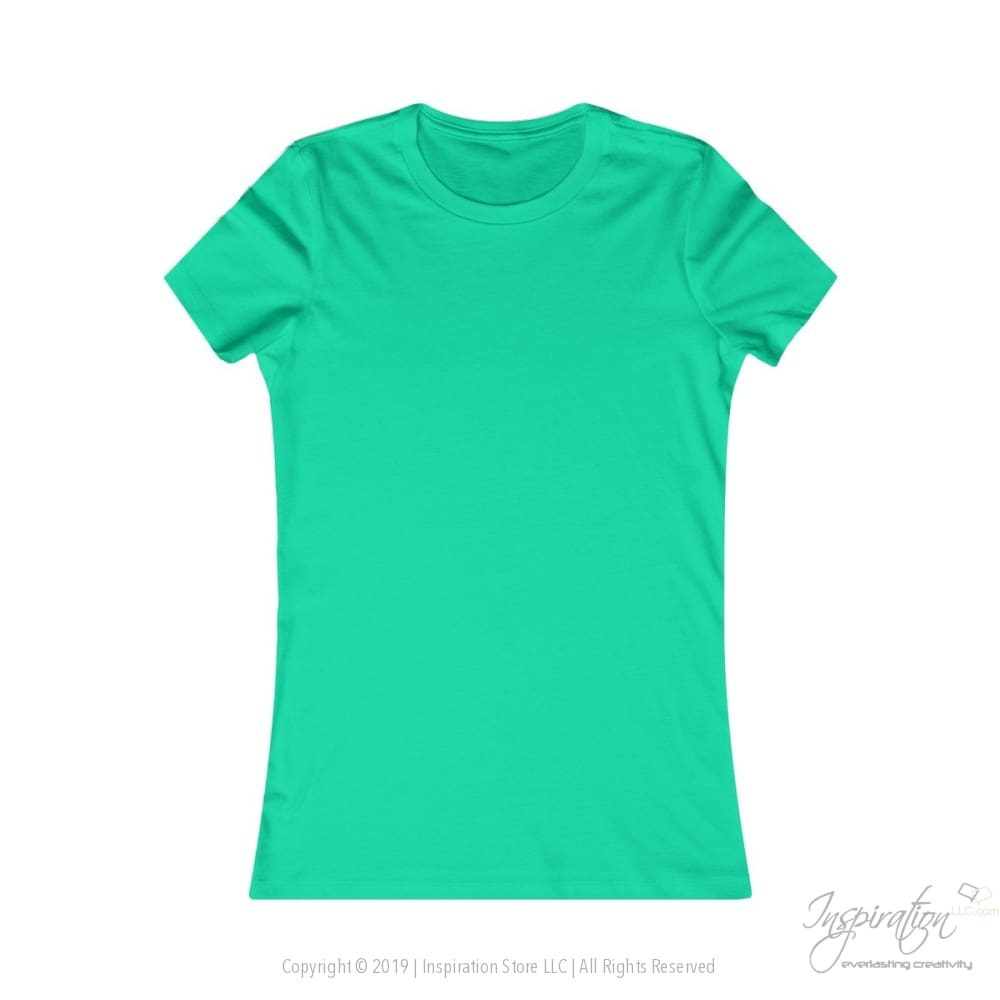Customify Womens Favorite Tee - Free Shipping - T-Shirt - Teal / S - Inspiration Store Llc