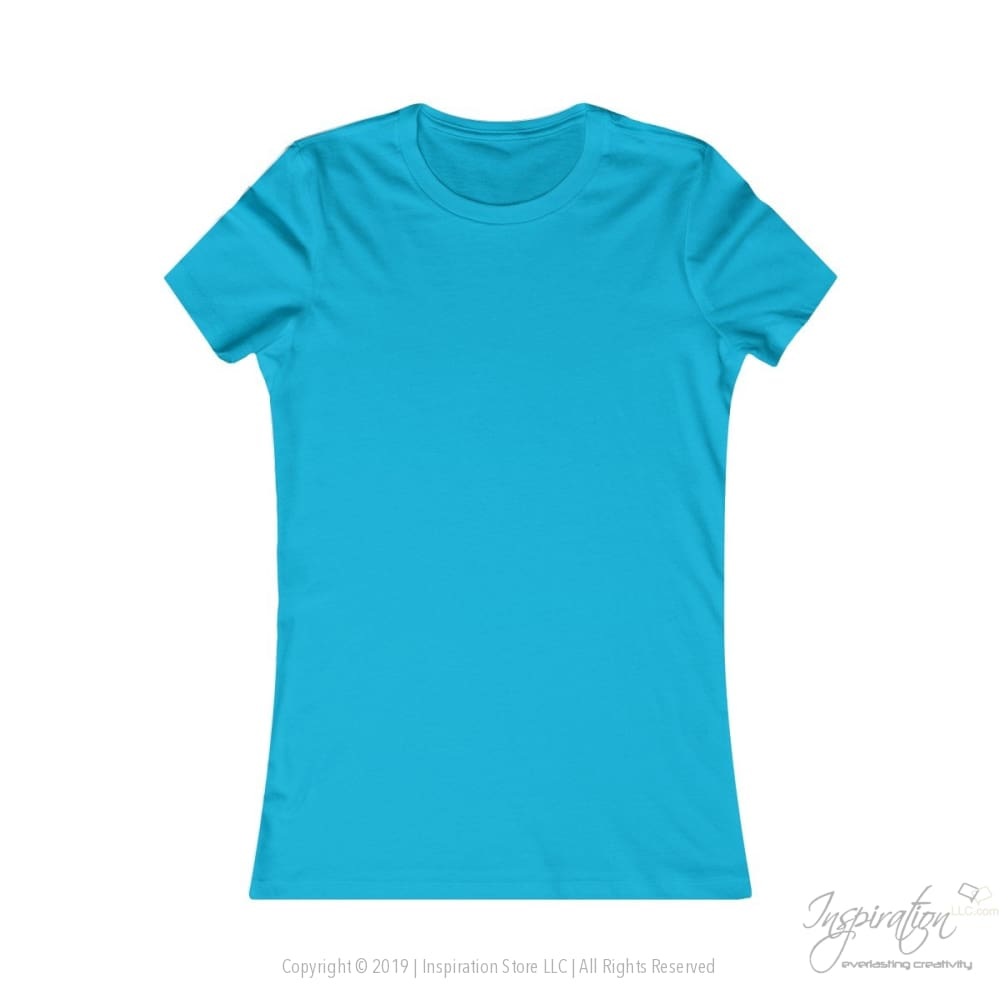 Customify Womens Favorite Tee - Free Shipping - T-Shirt - Turquoise / S - Inspiration Store Llc