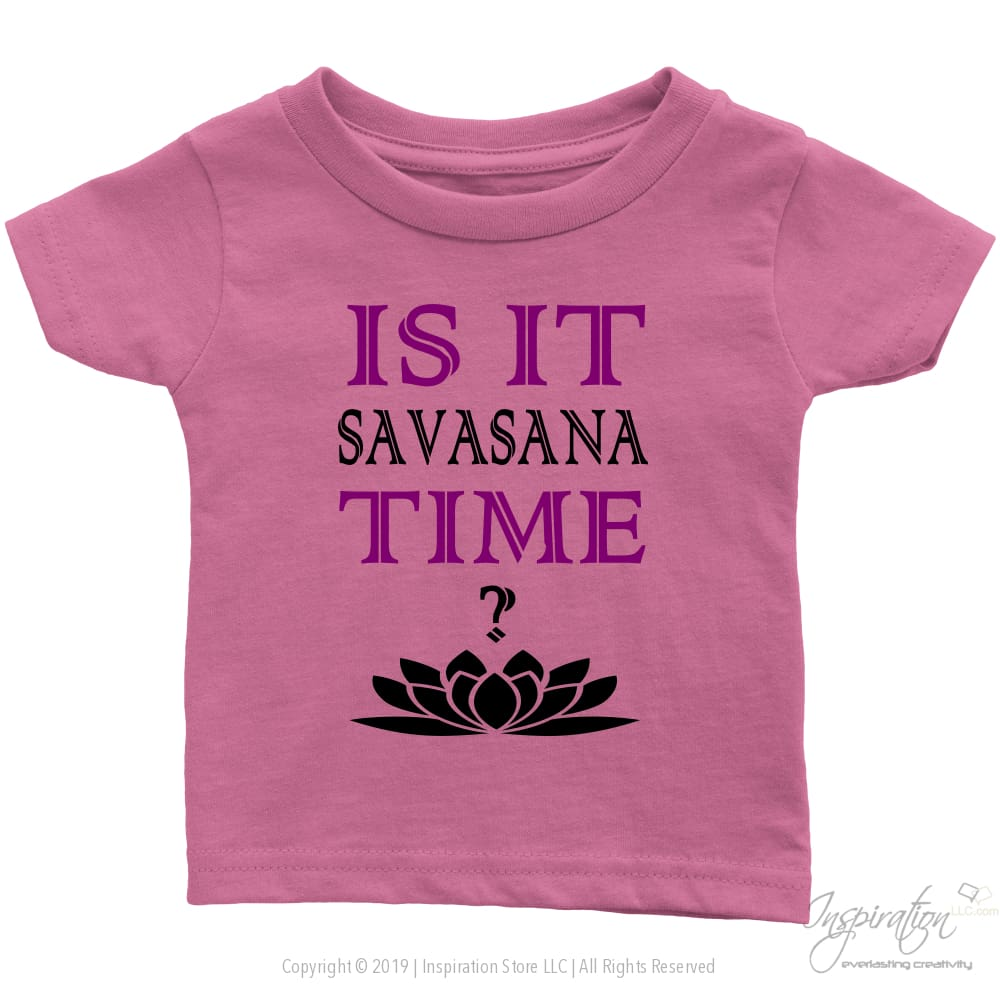Is It Savasana Time - (Style A - Infant Shirt) - T-Shirt - Infant T-Shirt / Pink / 6M - Inspiration Store Llc