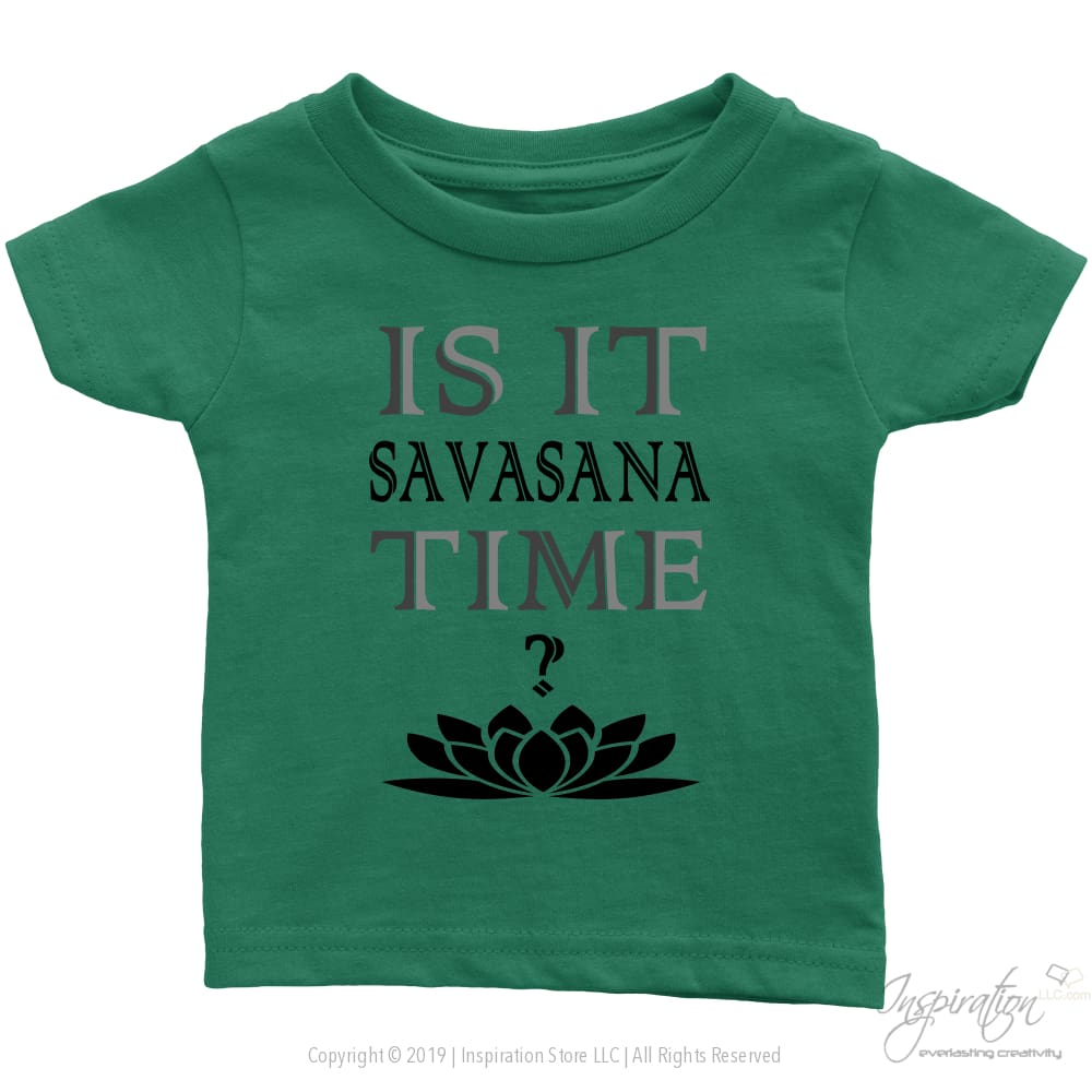 Is It Savasana Time - (Style B - Infant Shirt) - T-Shirt - Infant T-Shirt / Grass Green / 6M - Inspiration Store Llc