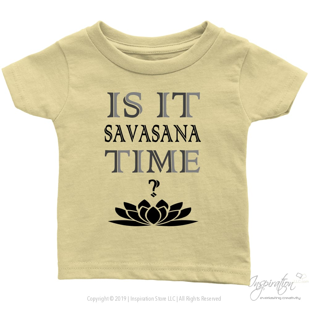 Is It Savasana Time - (Style B - Infant Shirt) - T-Shirt - Infant T-Shirt / Lemon / 6M - Inspiration Store Llc