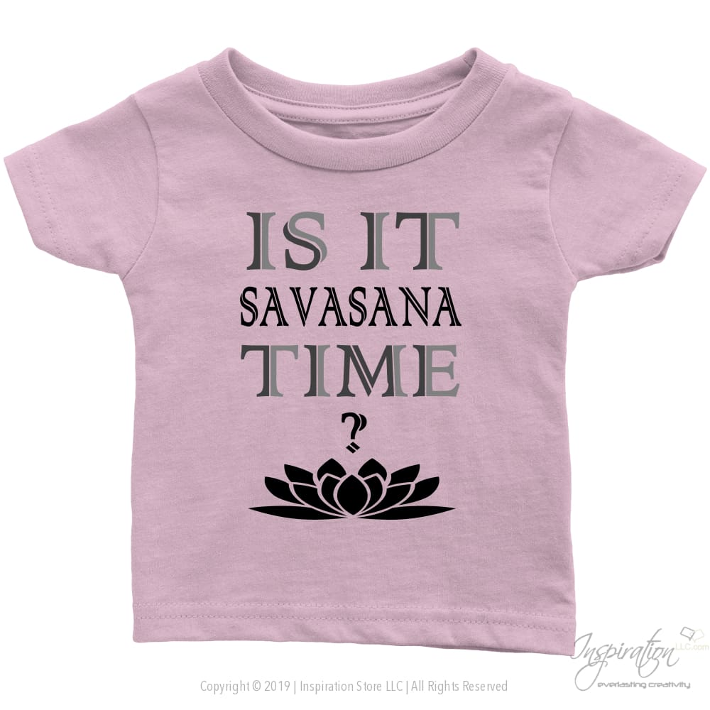 Is It Savasana Time - (Style B - Infant Shirt) - T-Shirt - Infant T-Shirt / Light Pink / 6M - Inspiration Store Llc