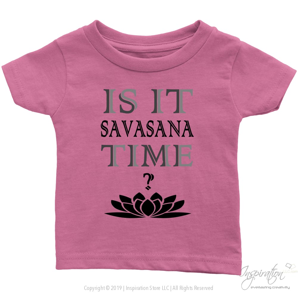 Is It Savasana Time - (Style B - Infant Shirt) - T-Shirt - Infant T-Shirt / Pink / 6M - Inspiration Store Llc