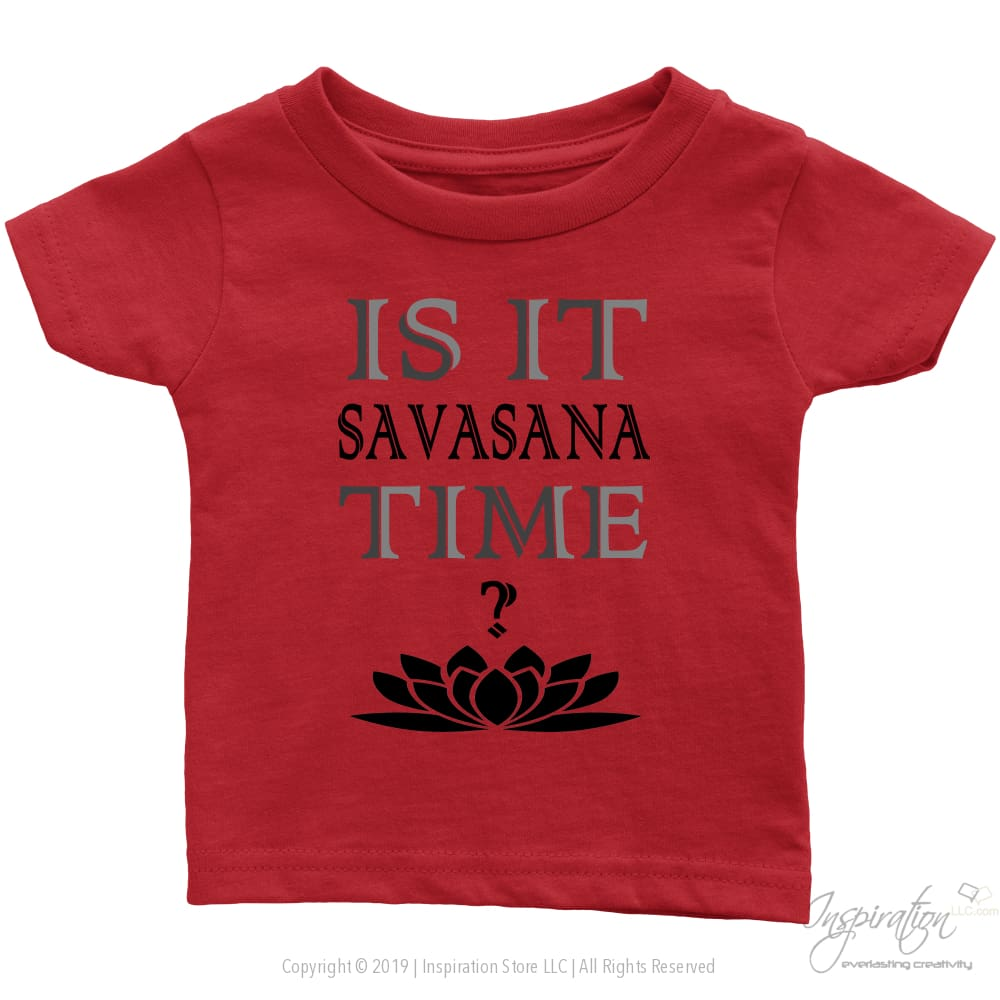 Is It Savasana Time - (Style B - Infant Shirt) - T-Shirt - Infant T-Shirt / Red / 6M - Inspiration Store Llc