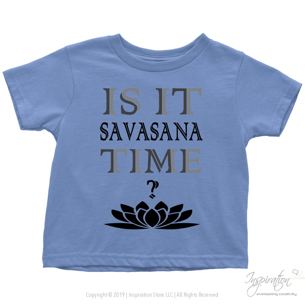 Is It Savasana Time - (Style C - Toddler Shirt) - T-Shirt - Toddler T-Shirt / Baby Blue / 2T - Inspiration Store Llc