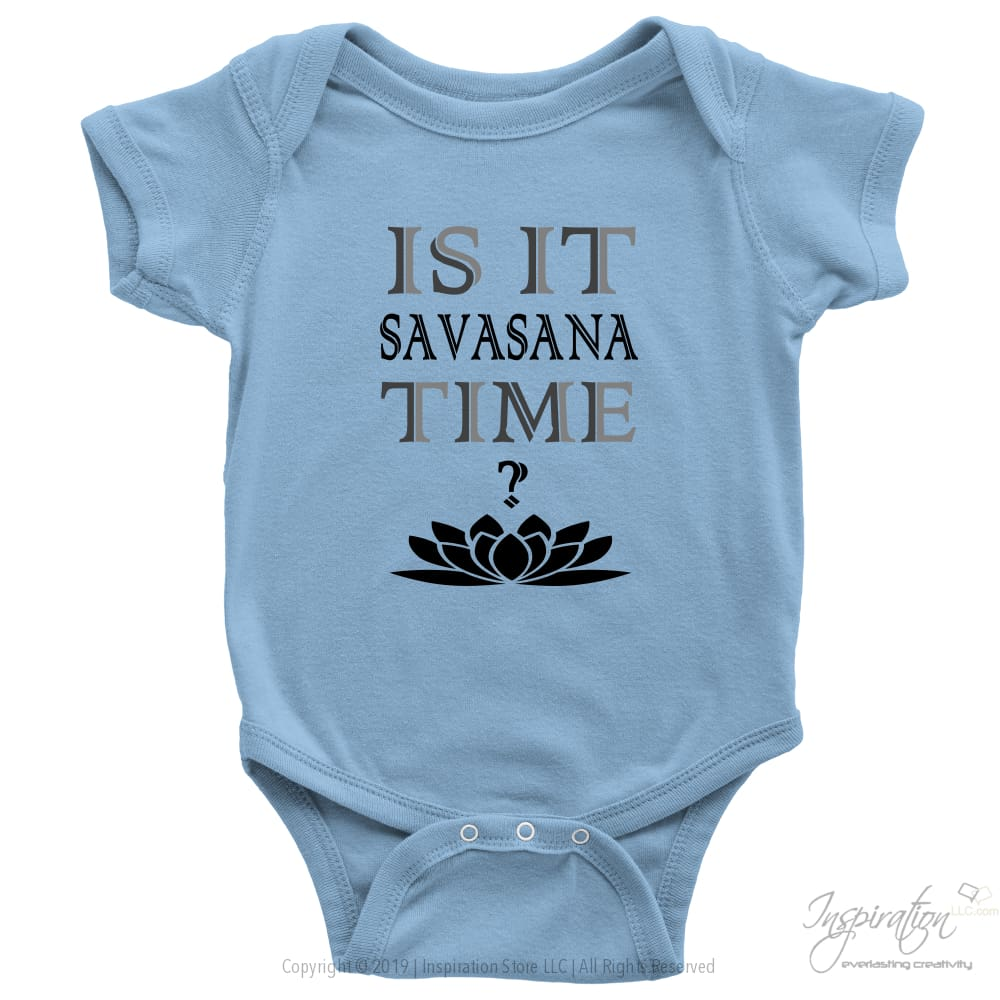 Is It Savasana Time - (Style D - Baby Onesie) - T-Shirt - Baby Onesie / Light Blue / Nb - Inspiration Store Llc