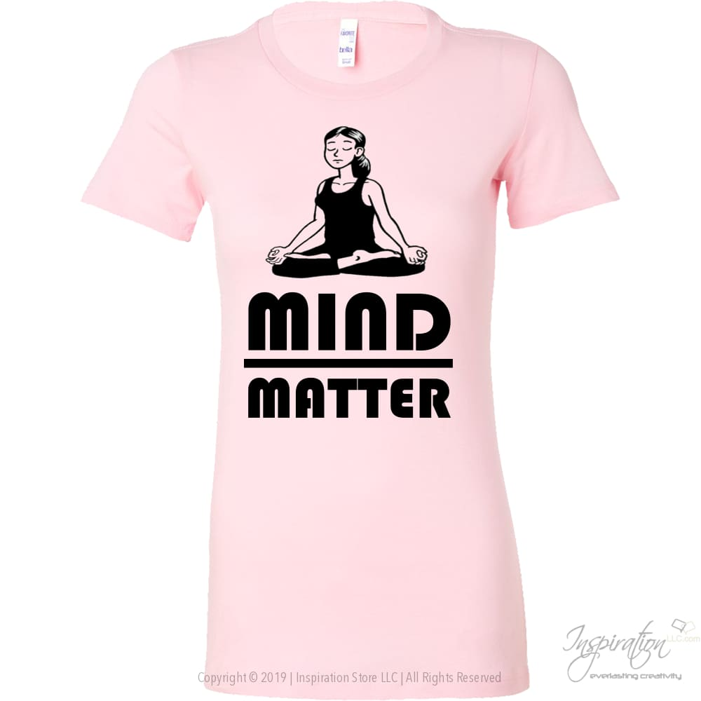 Mind Over Matter - Free Shipping - T-Shirt - Bella Womens Shirt / Pink / S - Inspiration Store Llc