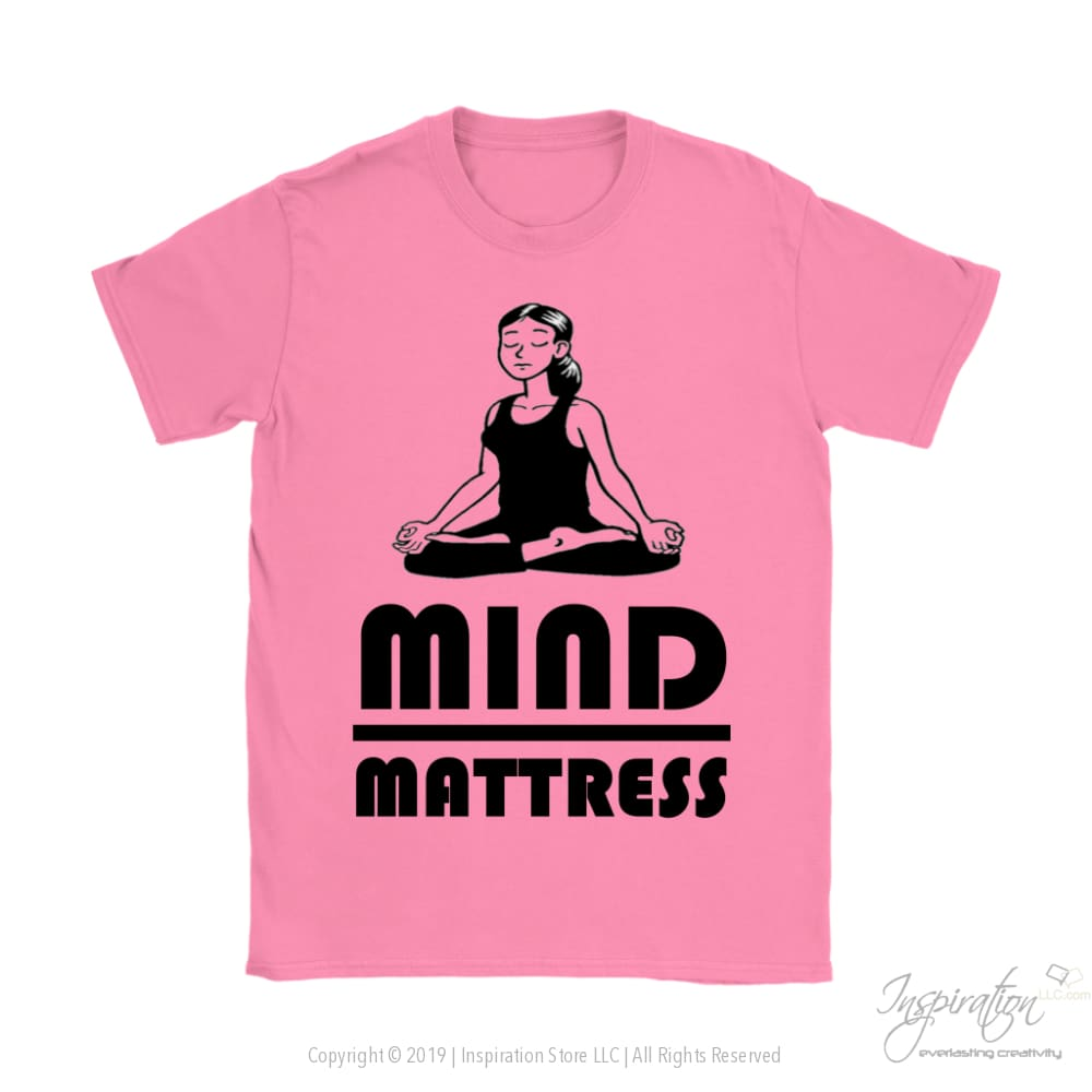 Mind Over Mattress - (Style A) Free Shipping - T-Shirt - Gildan Womens T-Shirt / Azalea / S - Inspiration Store Llc