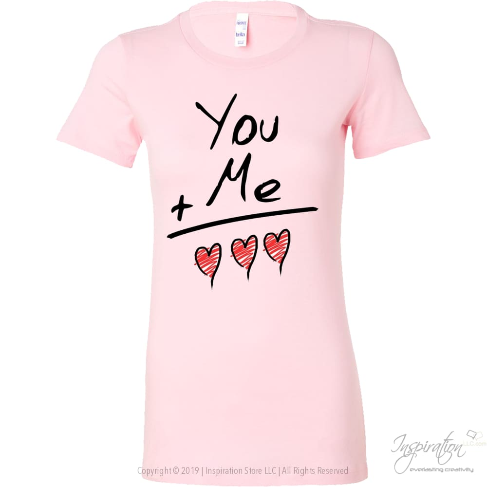 You + Me = Love *by Inspiration - T-Shirt - Bella Womens Shirt / Pink / S - Inspiration Store Llc