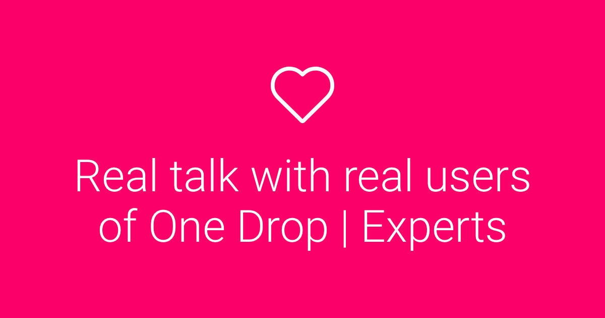 One Drop | Experts: What Do One Drop Users Think?