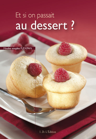 Et si on passait au dessert ? - ID L'EDITION
