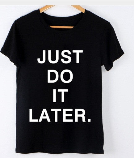 Tricou Just do it Later