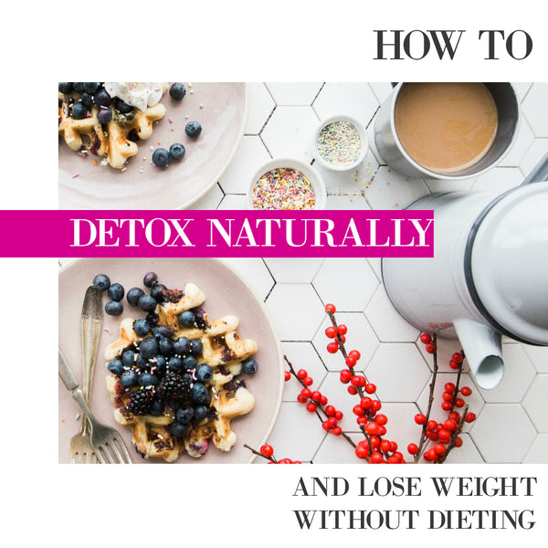 How To Detox Naturally and Lose Weight Without Dieting