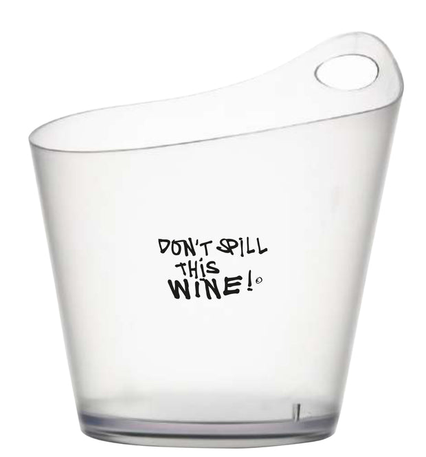 Don't spill this wine! Transparent Ice Bucket