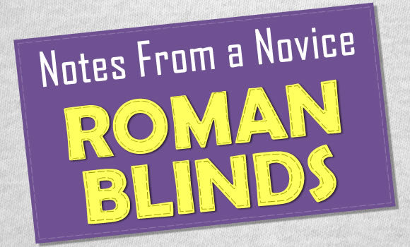 Notes From A Novice - Roman Blinds