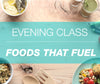 Class - Foods That Fuel, Tuesday January 23rd from 630 - 930pm!