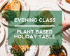 Celebrate the Holidays in delicious style with our new class, Plant Based Holiday Table!