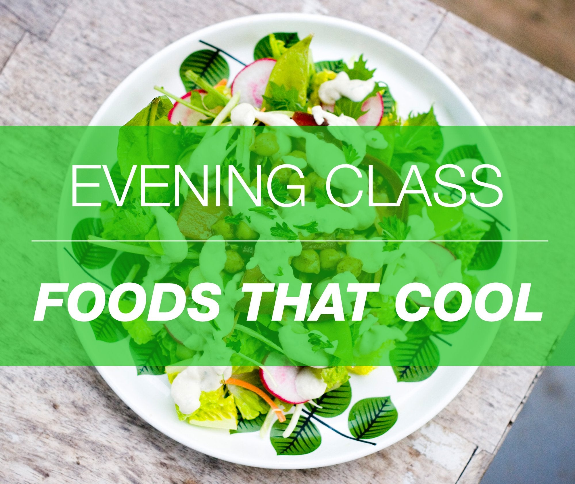 Class - Foods that Cool, March 26th from 630-930pm!
