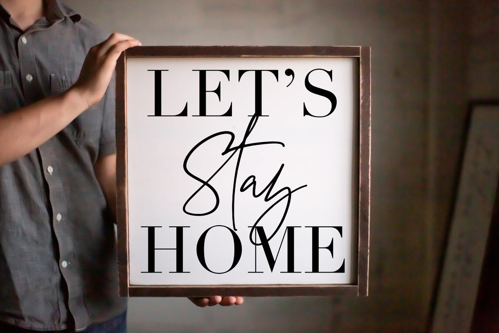 Let's Stay Home Modern Farmhouse Wood Sign