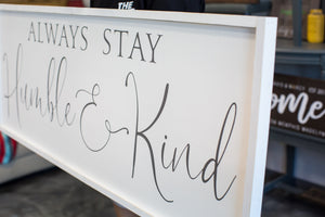 Always Stay Humble & Kind Large Framed Farmhouse Style Sign