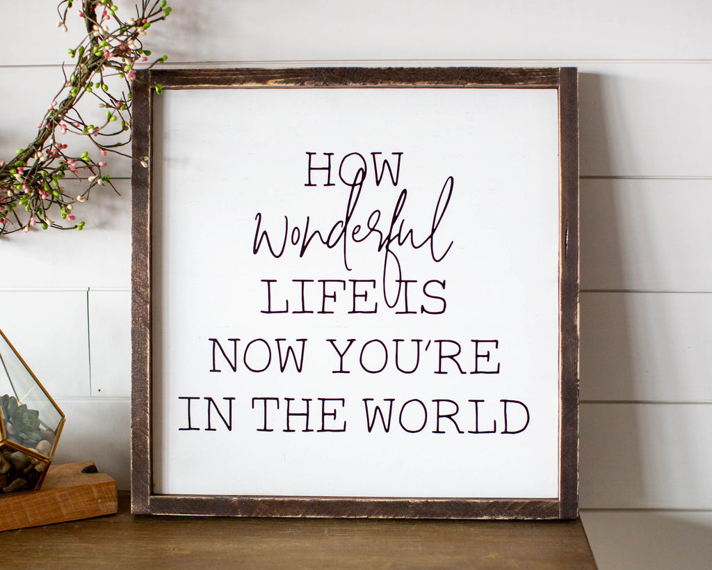 How Wonderful Life Is Now You're in the World Gift for Her | Wood Sign | Modern Farmhouse Wood Sign | Baby Shower Gift