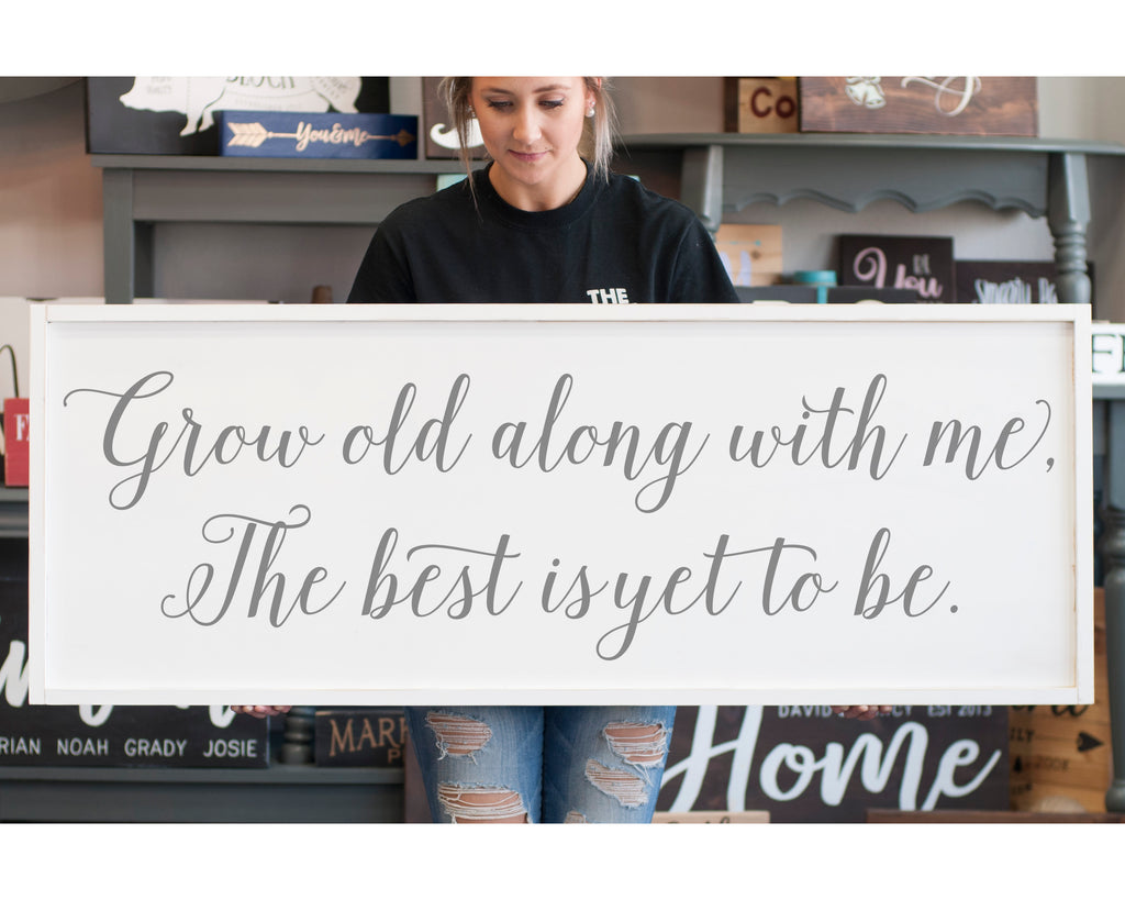 Grow Old Along With Me The Best Is Yet To Be Large Framed Farmhouse Sign