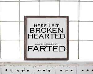 Here I Sit Broken Hearted Funny Bathroom Sign