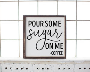 Pour some sugar on me Framed Wood Sign, Wedding Gift,  Modern Home Decor, Coffee Decor, funny coffee decor
