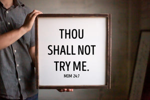 Thou shall not try me Mom 24/7 Framed Wood Sign, Modern Home Decor, Mom Gift