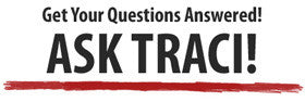 Get your questions answered! Contact Traci if you don't see your question answered here.