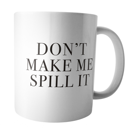 'Don't Make Me Spill It' White Mug